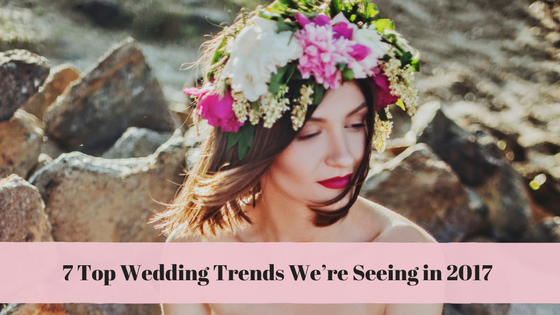 7 top wedding trends 2017 - seven degrees